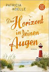 Patricia Koelle: Der Horizont in deinen Augen. Roman