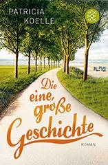 Patricia Koelle: Die eine, große Geschichte Roman